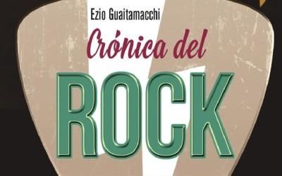 EZIO GUAITAMACCHI: Crónica del Rock: Momentos y grandes escenas de la historia del rock. Desde sus orígenes a la psicodelia. (Ma non troppo, Red book ediciones, 2019)